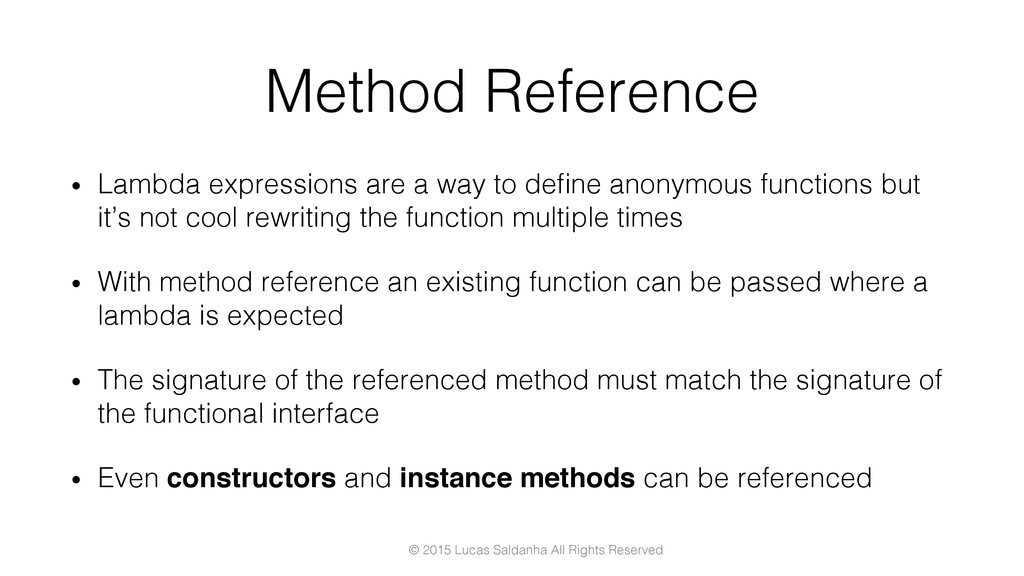 Method Reference! •  Lambda expressions are a w...
