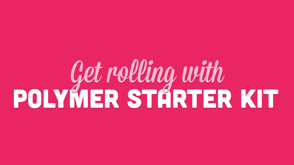 Polymer starter kit Get rolling with