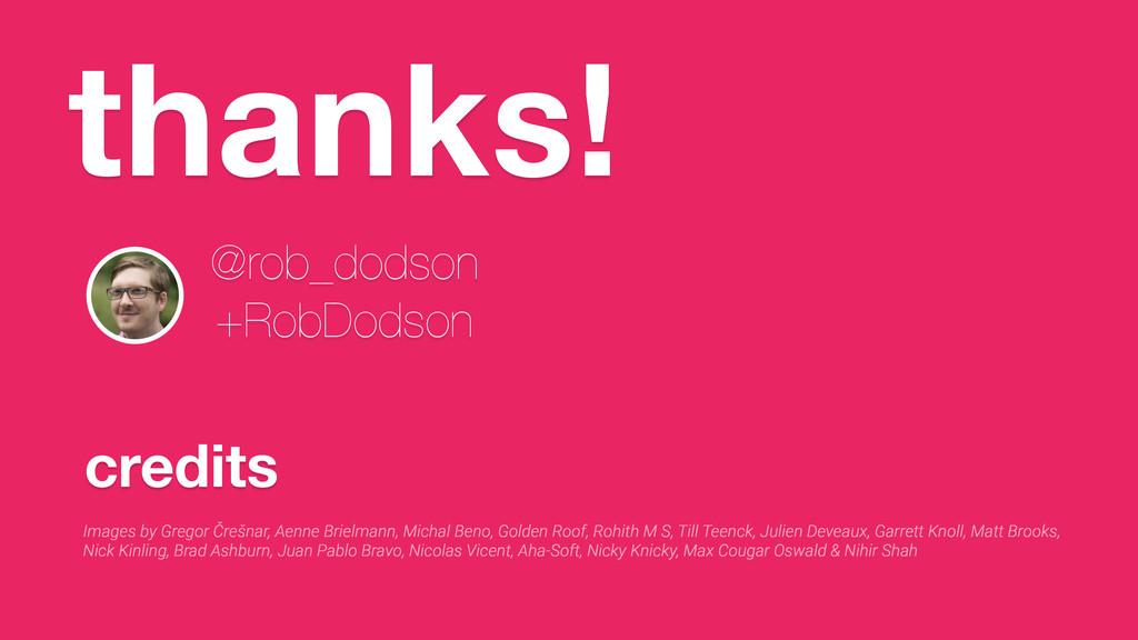 thanks! @rob_dodson +RobDodson credits Images b...
