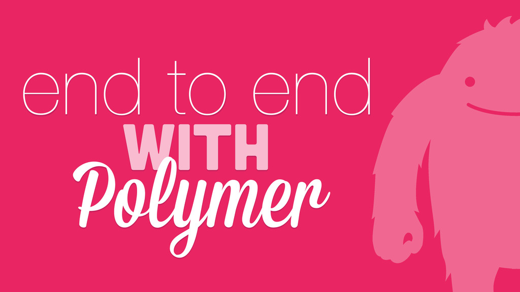 end to end with Polymer