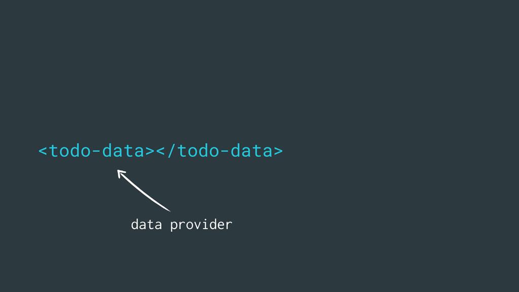 <todo-data></todo-data> data provider