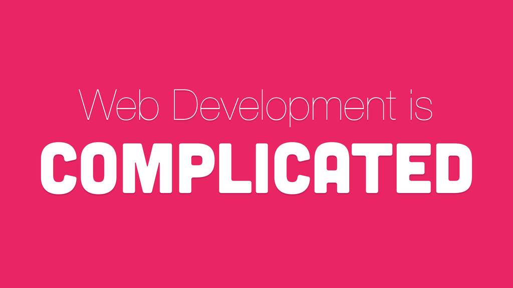 Web Development is complicated