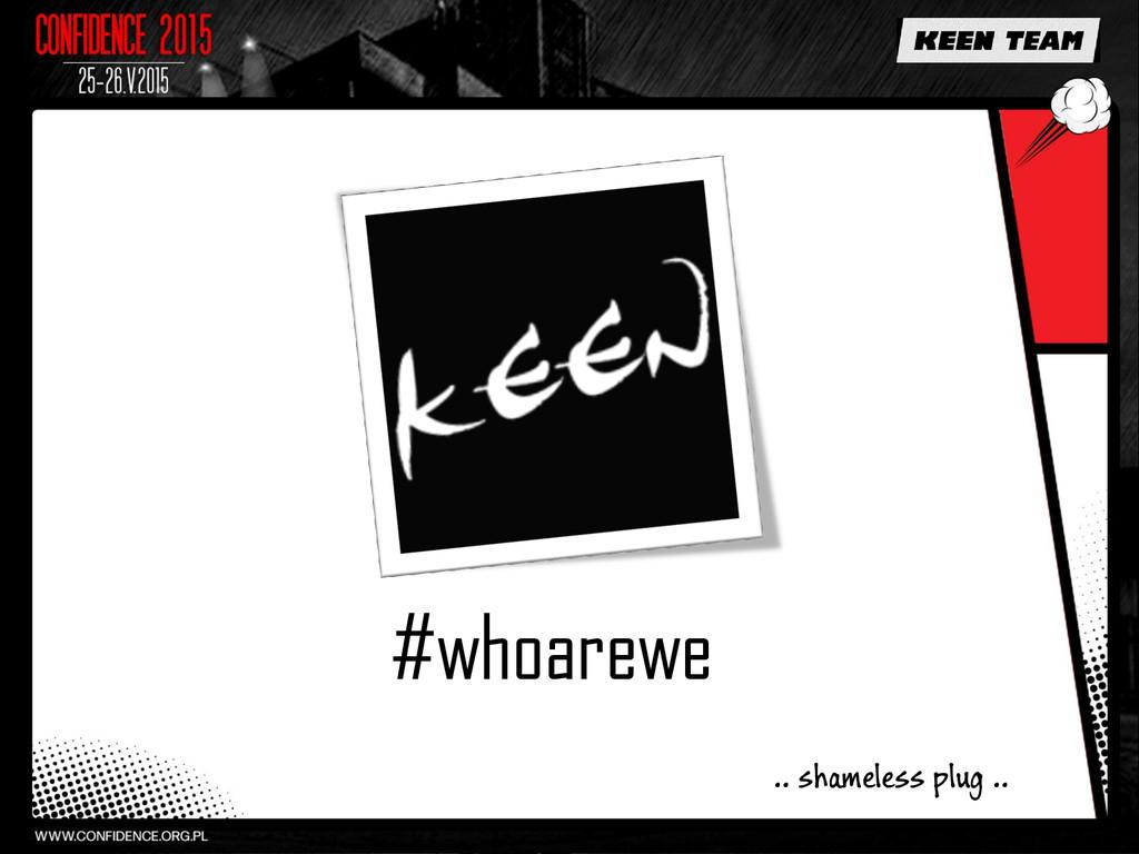 .. shameless plug .. #whoarewe