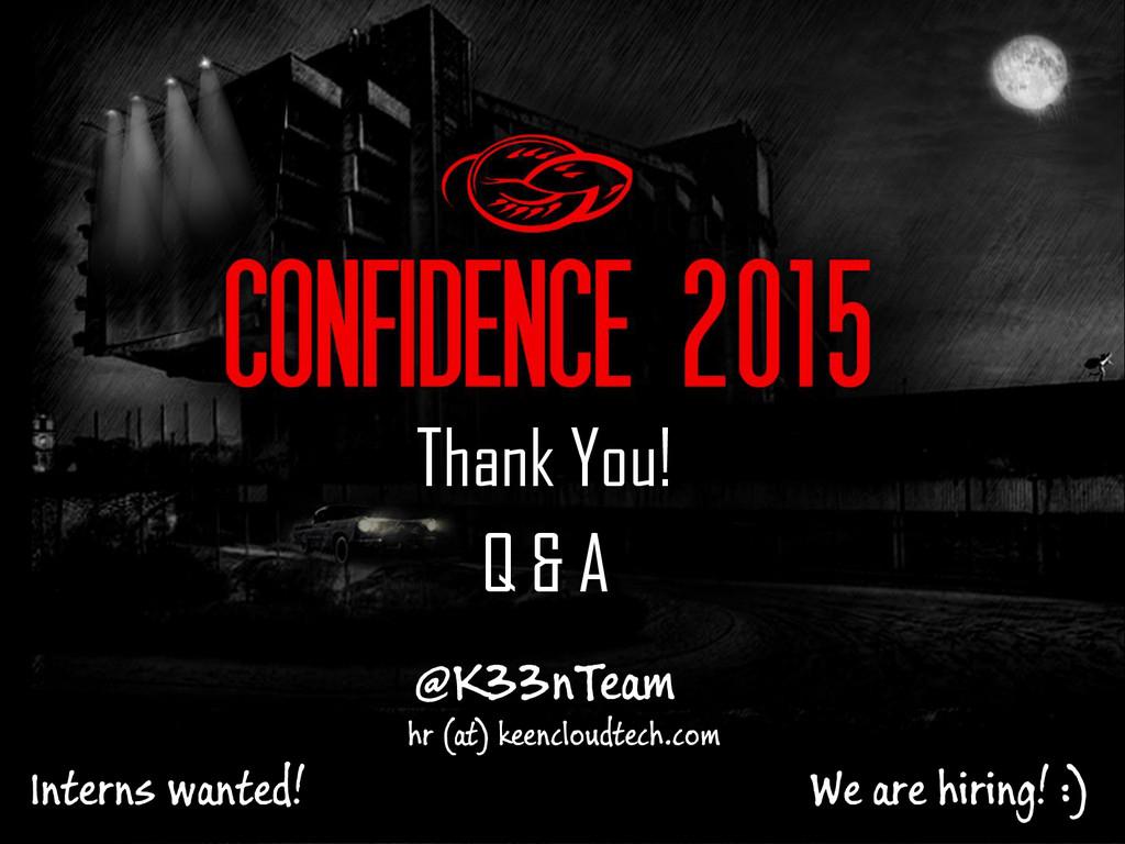 Thank You! Q & A @K33nTeam hr (at) keencloudtec...