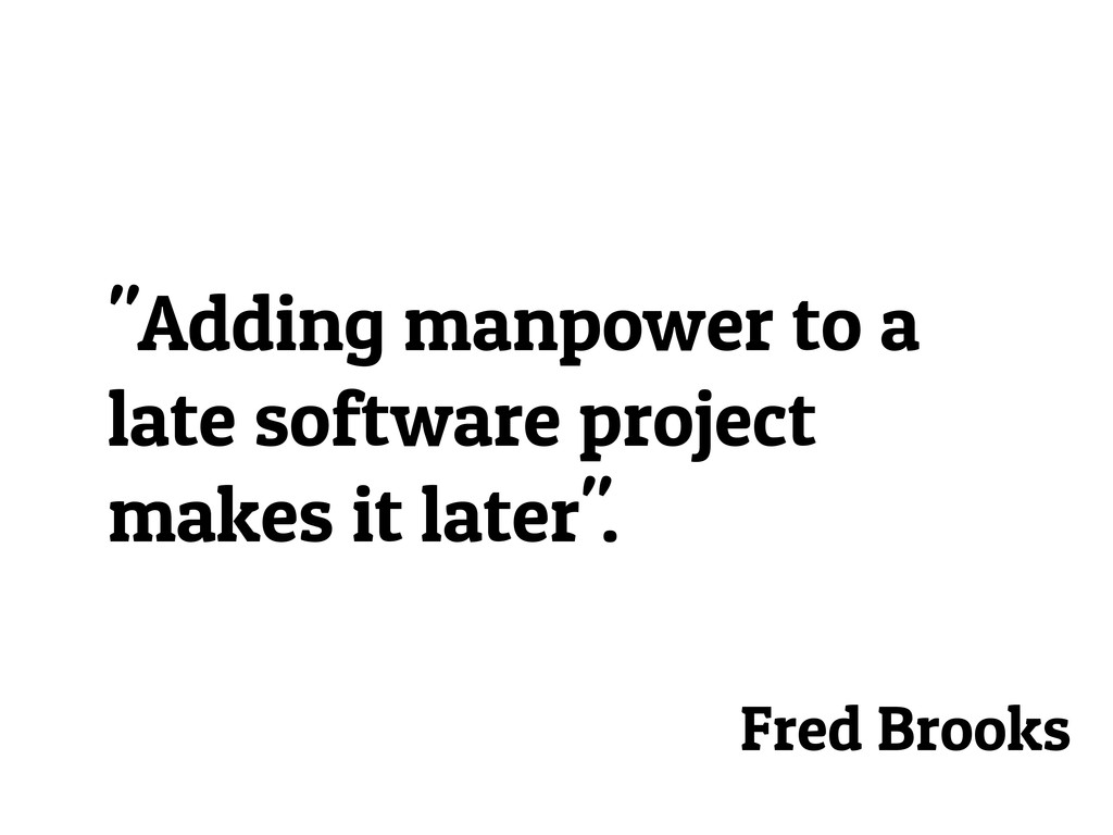 """Adding manpower to a late software project mak..."