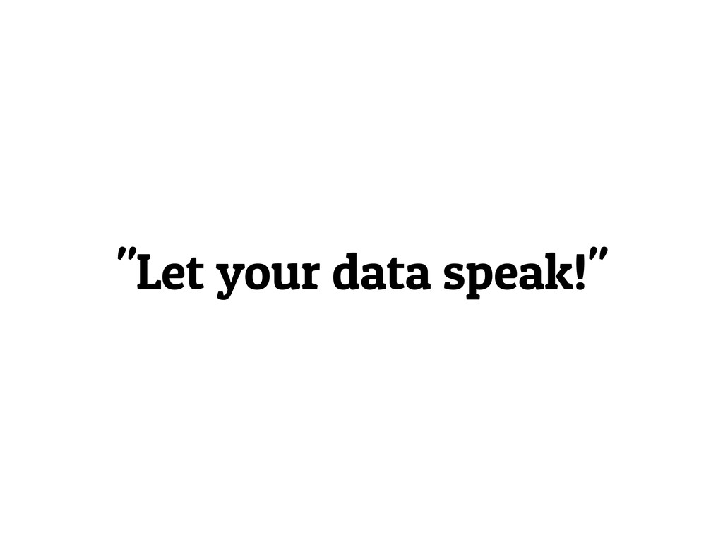 """Let your data speak!"""