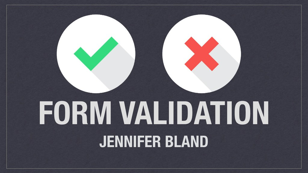 FORM VALIDATION JENNIFER BLAND