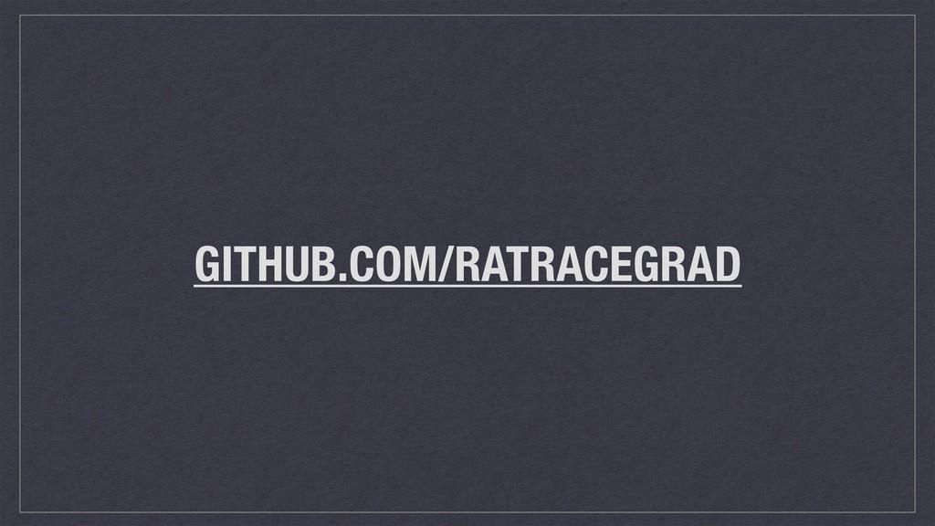 GITHUB.COM/RATRACEGRAD
