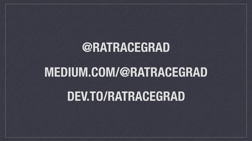 MEDIUM.COM/@RATRACEGRAD @RATRACEGRAD DEV.TO/RAT...