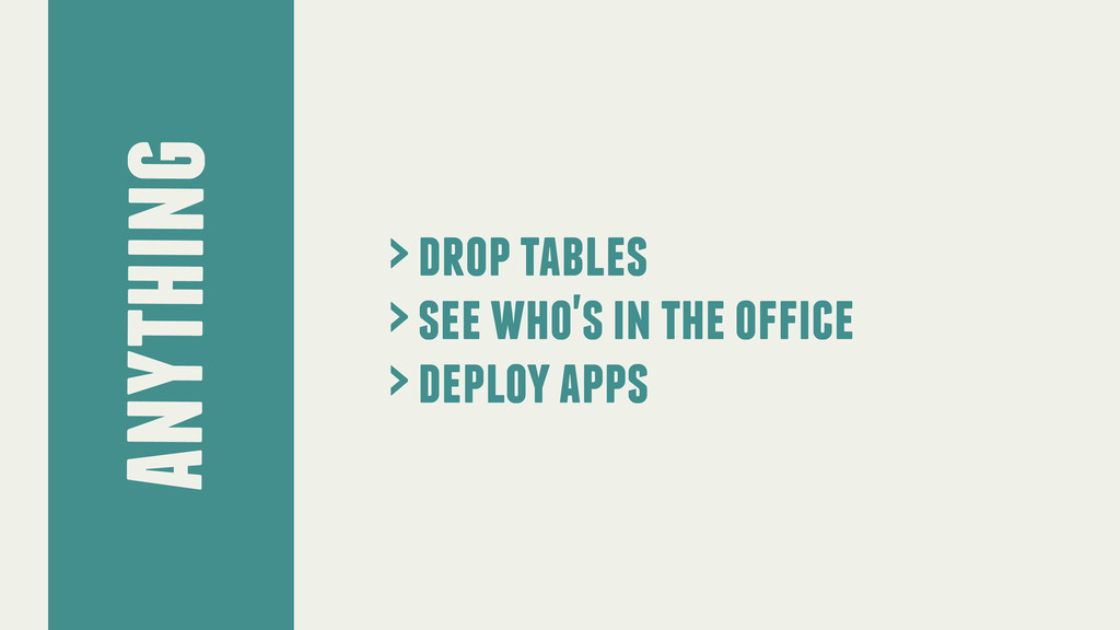 anything > drop tables > see who's in the offic...
