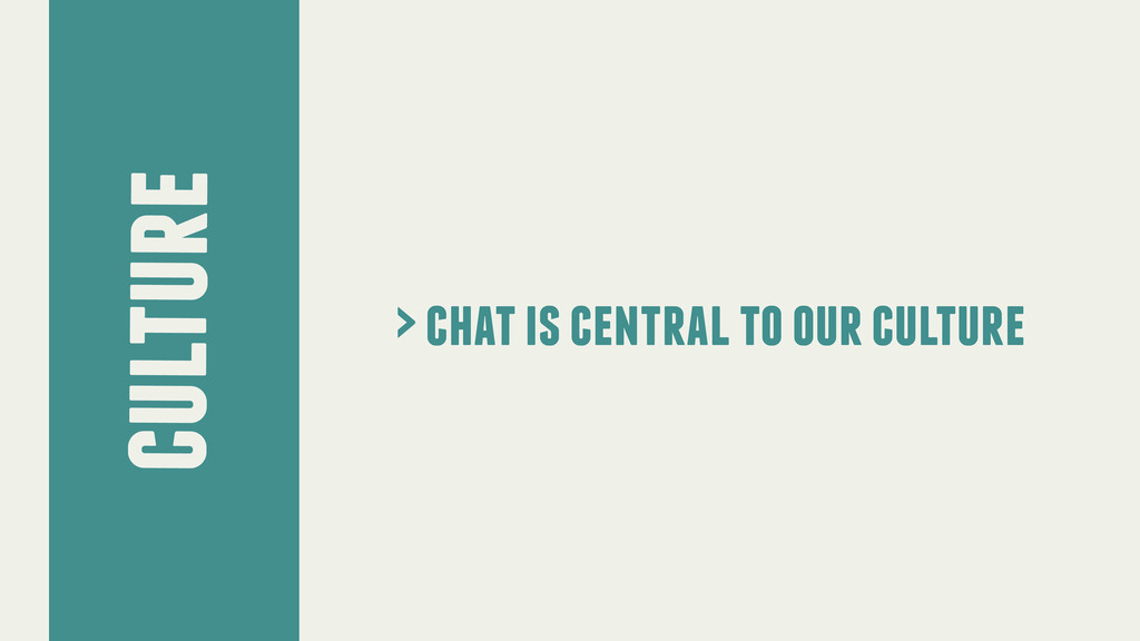 culture > chat is central to our culture
