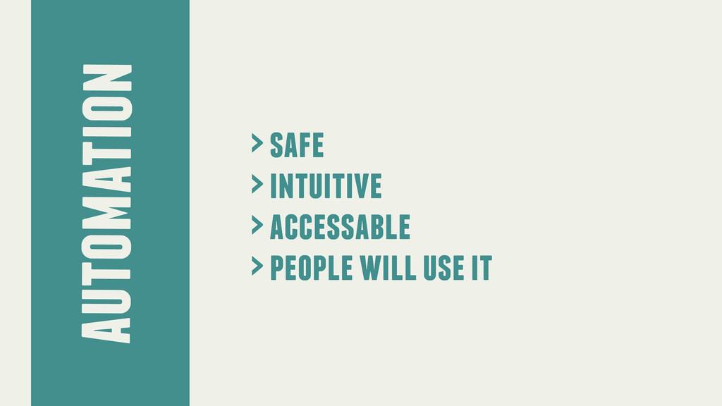 automation > safe > intuitive > accessable > pe...