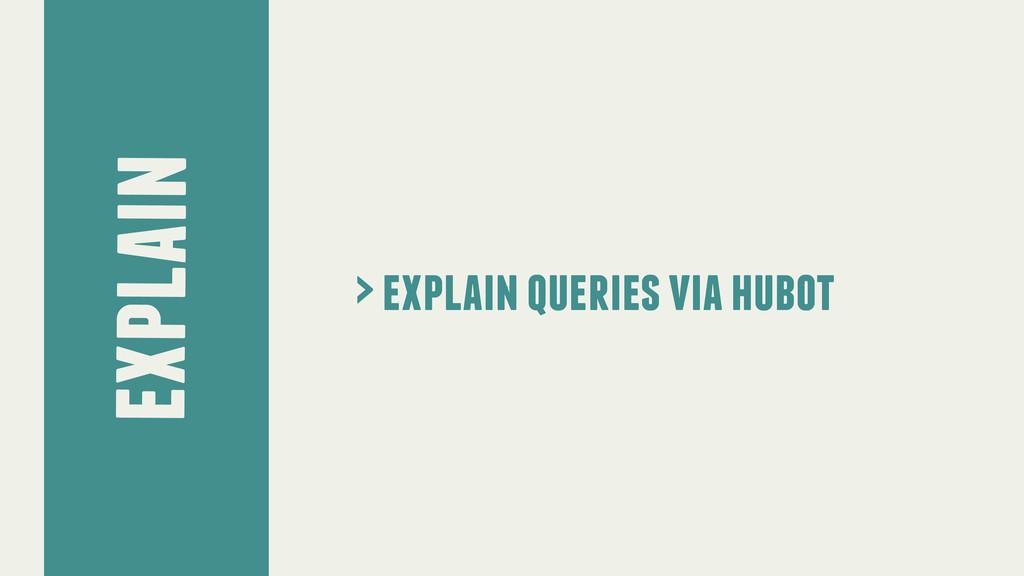 explain > explain queries via hubot