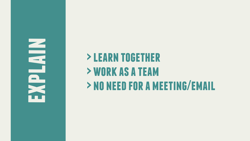 explain > learn together > work as a team > no ...