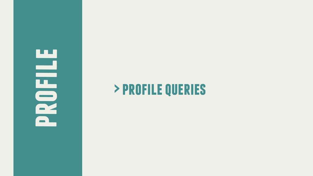 profile > profile queries