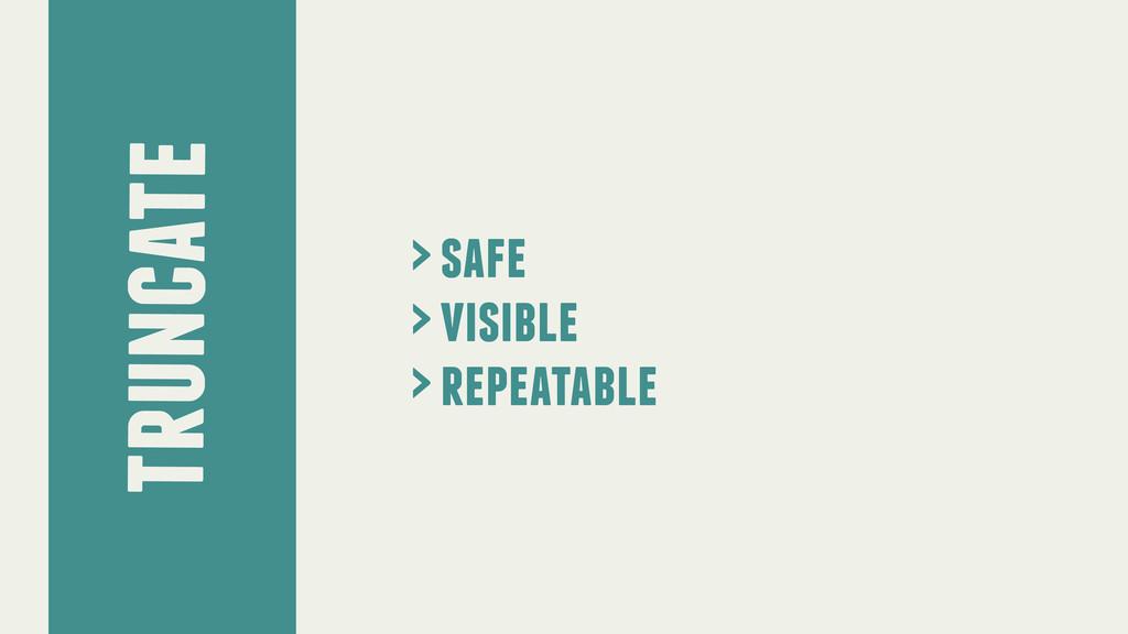 truncate > safe > visible > repeatable