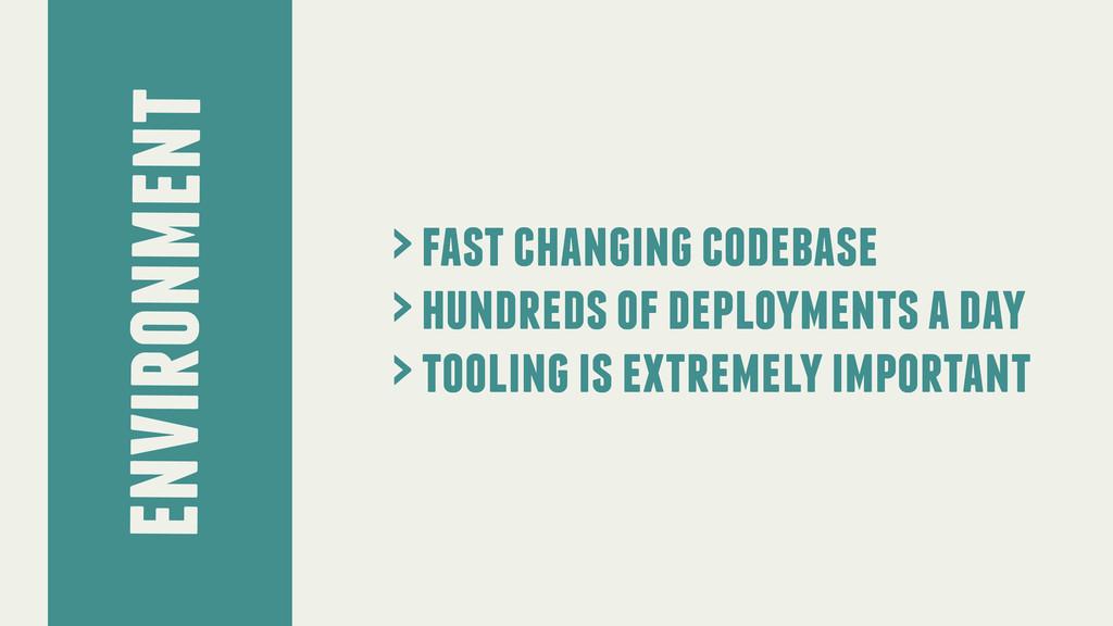 environment > fast changing codebase > hundreds...