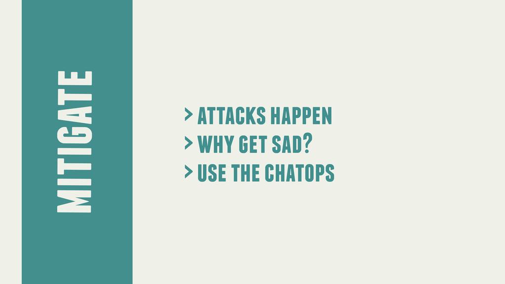 mitigate > attacks happen > why get sad? > use ...
