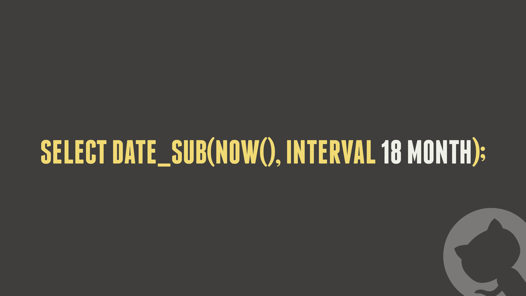 SELECT DATE_SUB(NOW(), INTERVAL 18 MONTH);