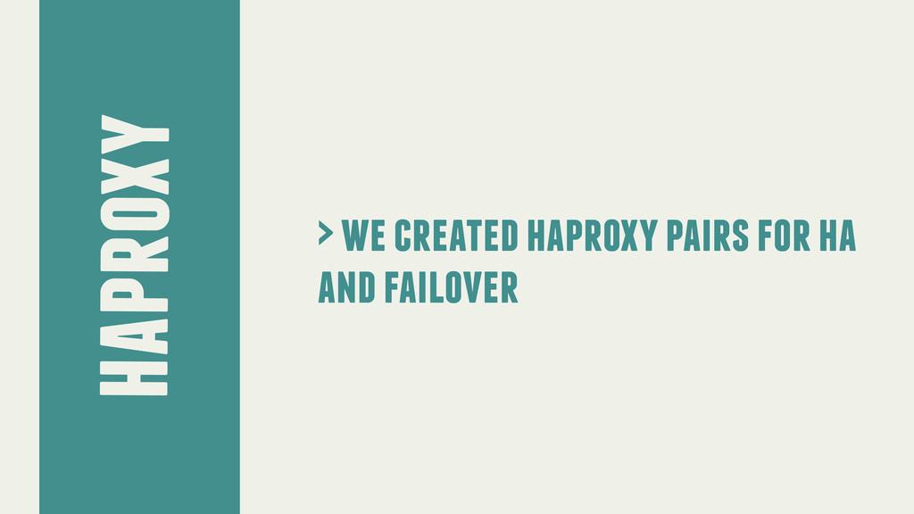 haproxy > we created haproxy pairs for ha and f...