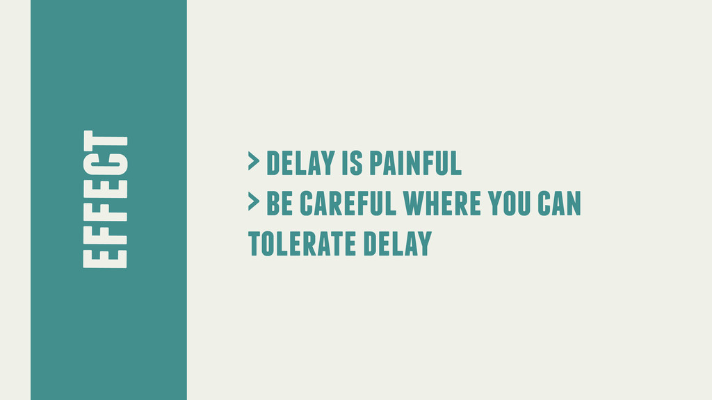 effect > delay is painful > be careful where yo...