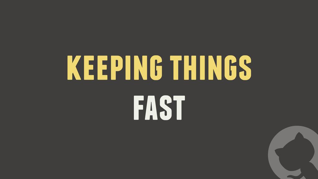 keeping things fast