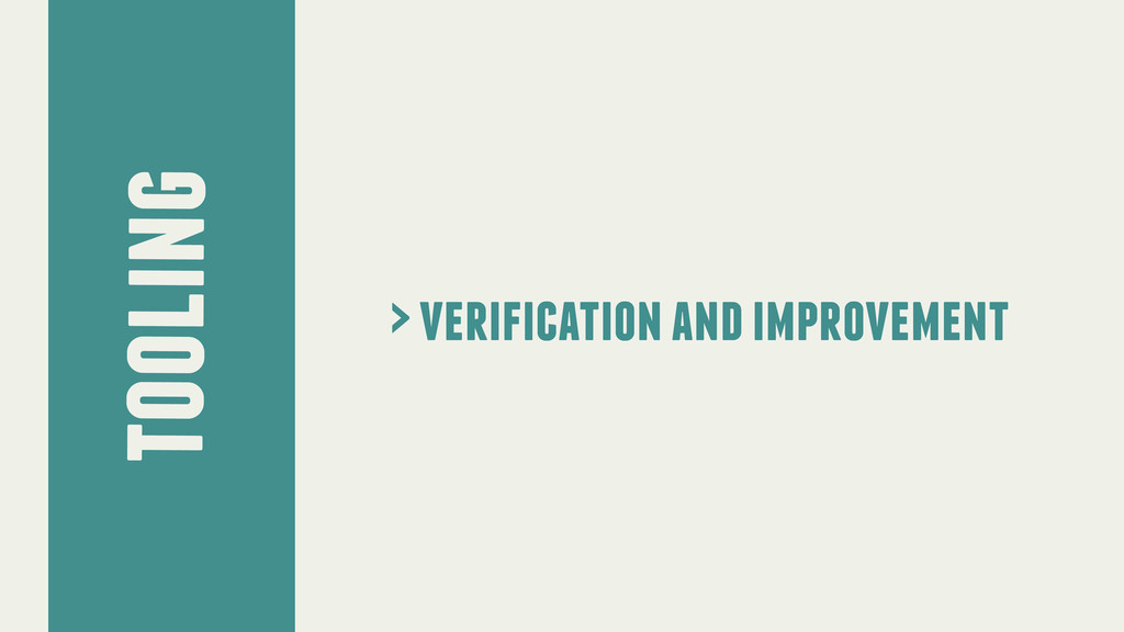tooling > verification and improvement