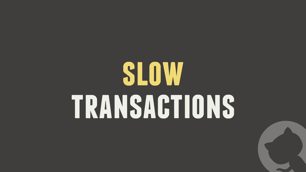 slow transactions
