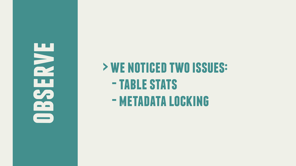 observe > we noticed two issues: - table stats ...