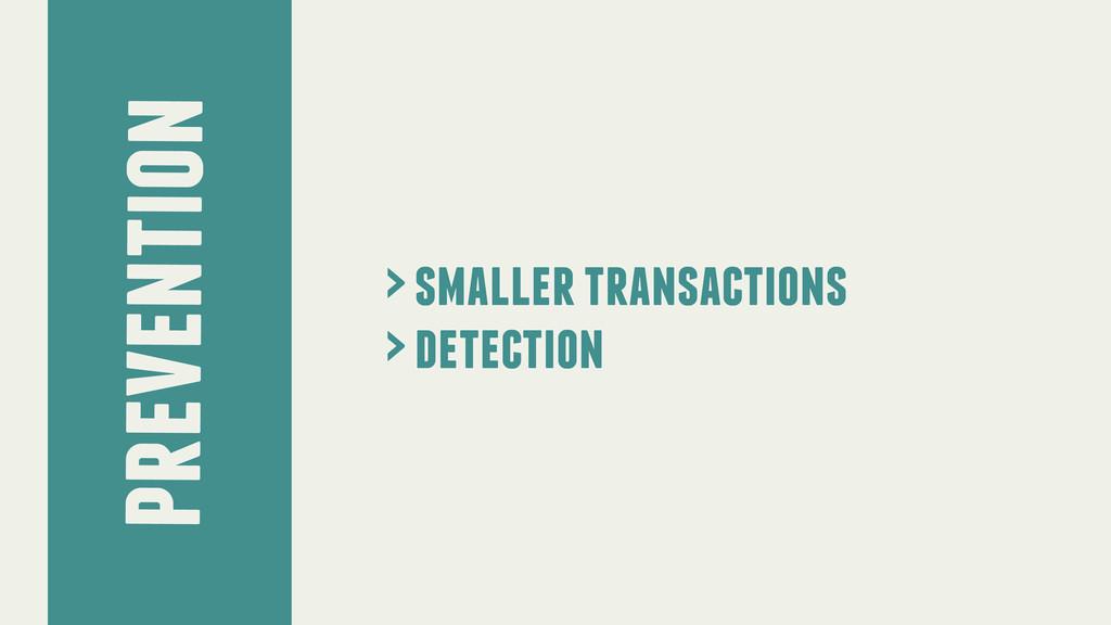 prevention > smaller transactions > detection