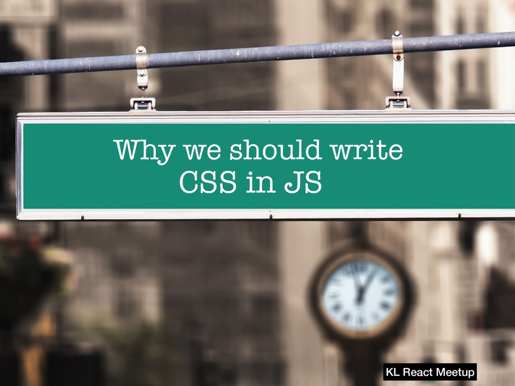 Why we should write KL React Meetup CSS in JS