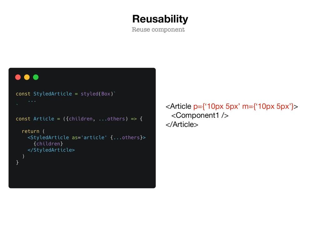 Reusability Reuse component <Article p={'10px 5...