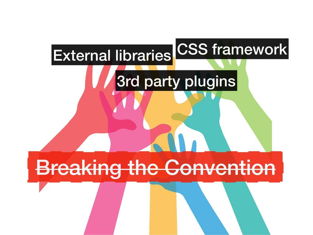 External libraries 3rd party plugins CSS framew...