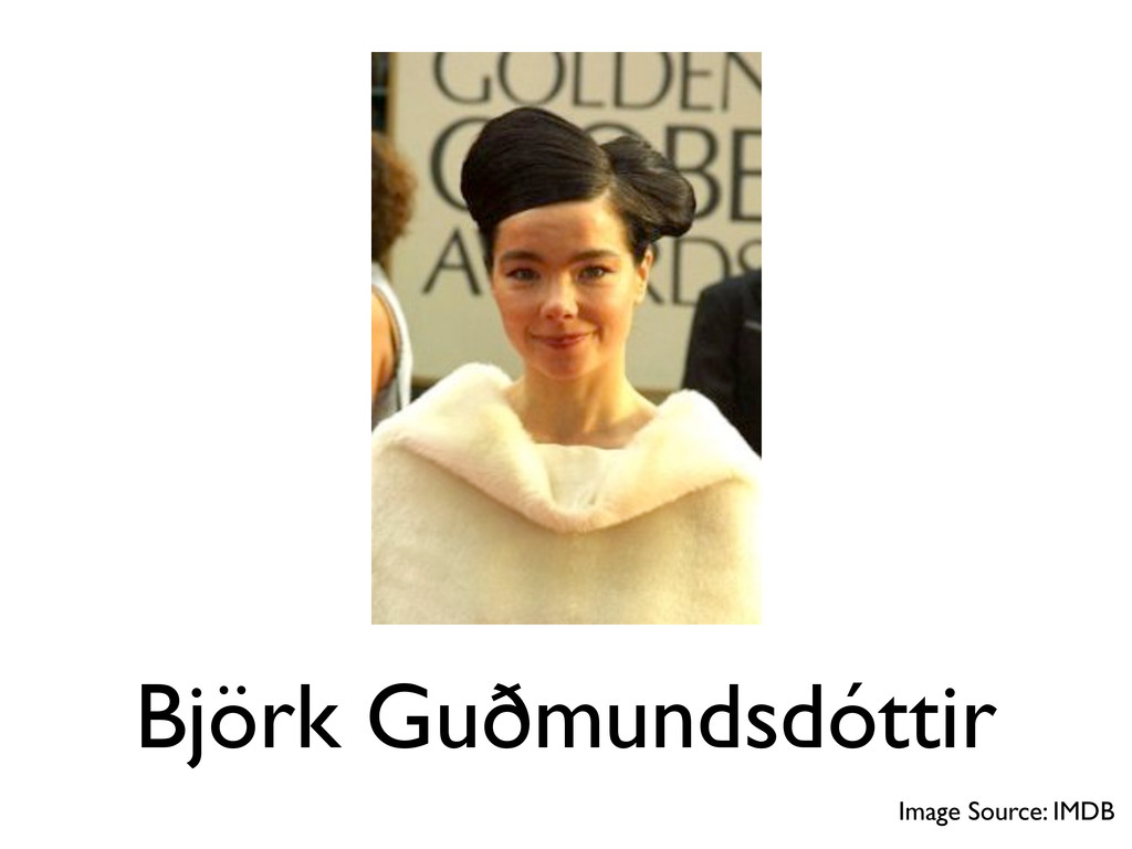 Björk Guðmundsdóttir Image Source: IMDB