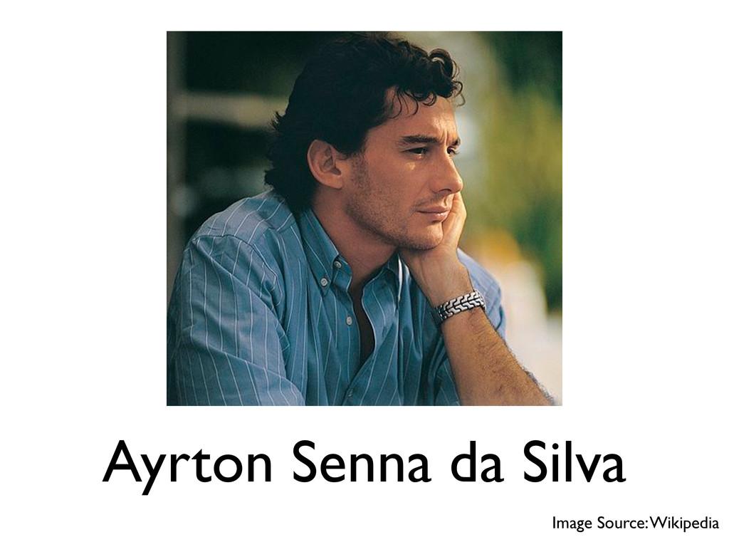 Ayrton Senna da Silva Image Source: Wikipedia