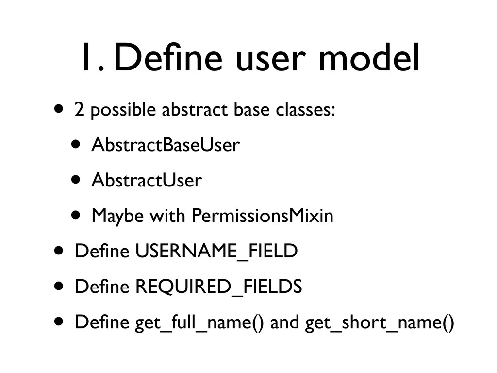 1. Define user model • 2 possible abstract base ...