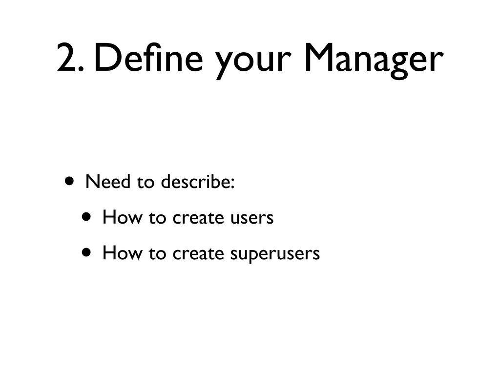 2. Define your Manager • Need to describe: • How...