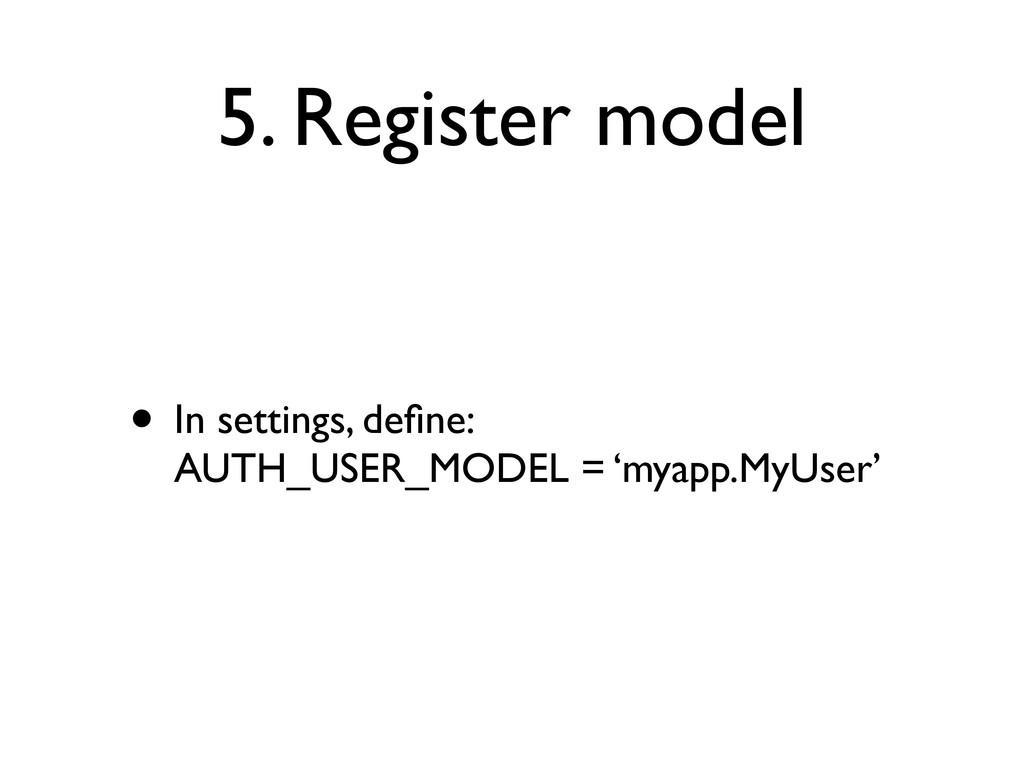 5. Register model • In settings, define: AUTH_US...