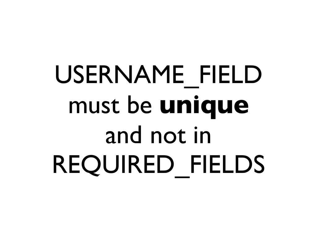 USERNAME_FIELD must be unique and not in REQUIR...