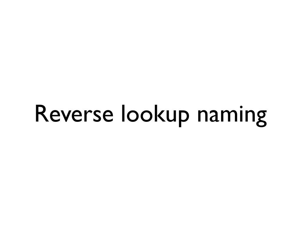 Reverse lookup naming