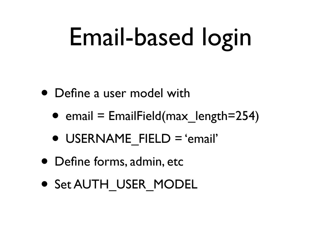 Email-based login • Define a user model with • e...