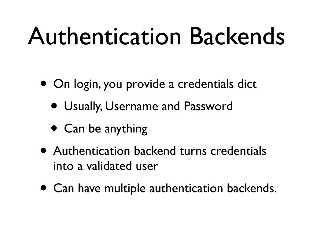 Authentication Backends • On login, you provide...
