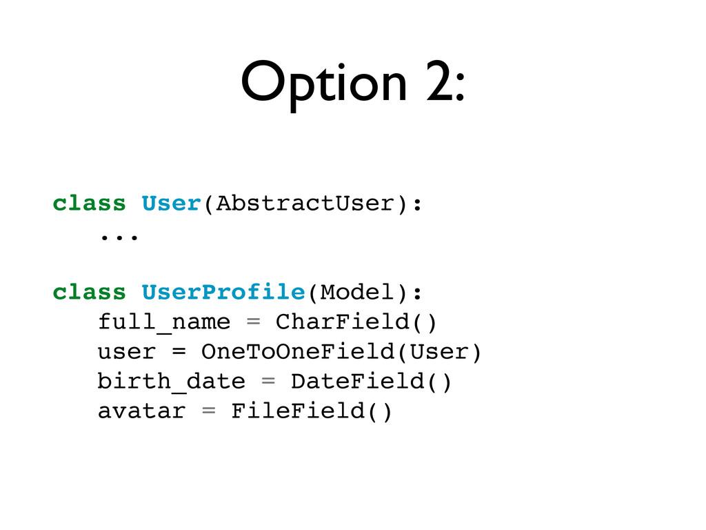 Option 2: class User(AbstractUser): ... class U...