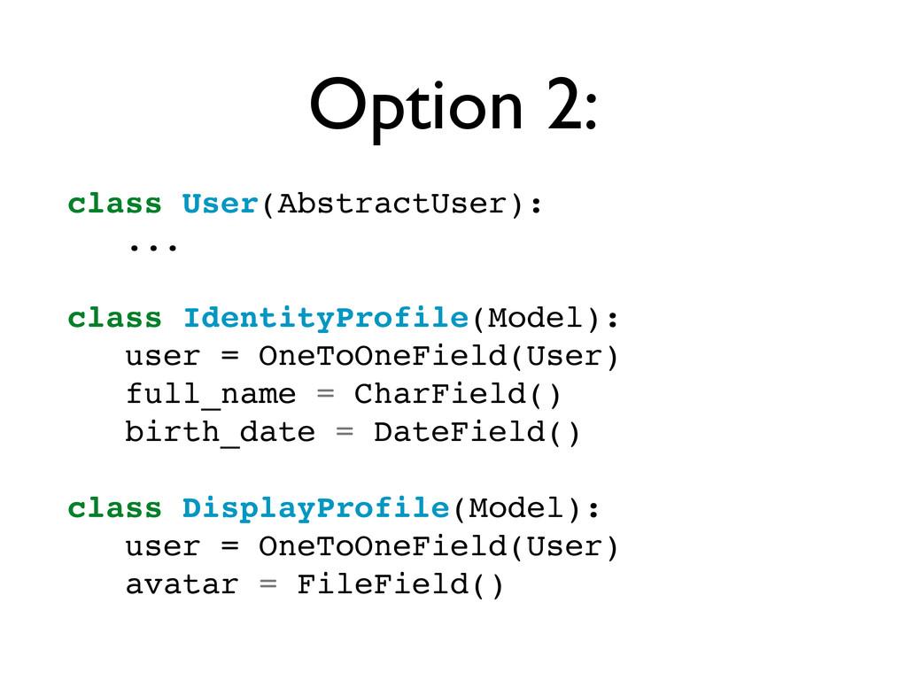 Option 2: class User(AbstractUser): ... class I...