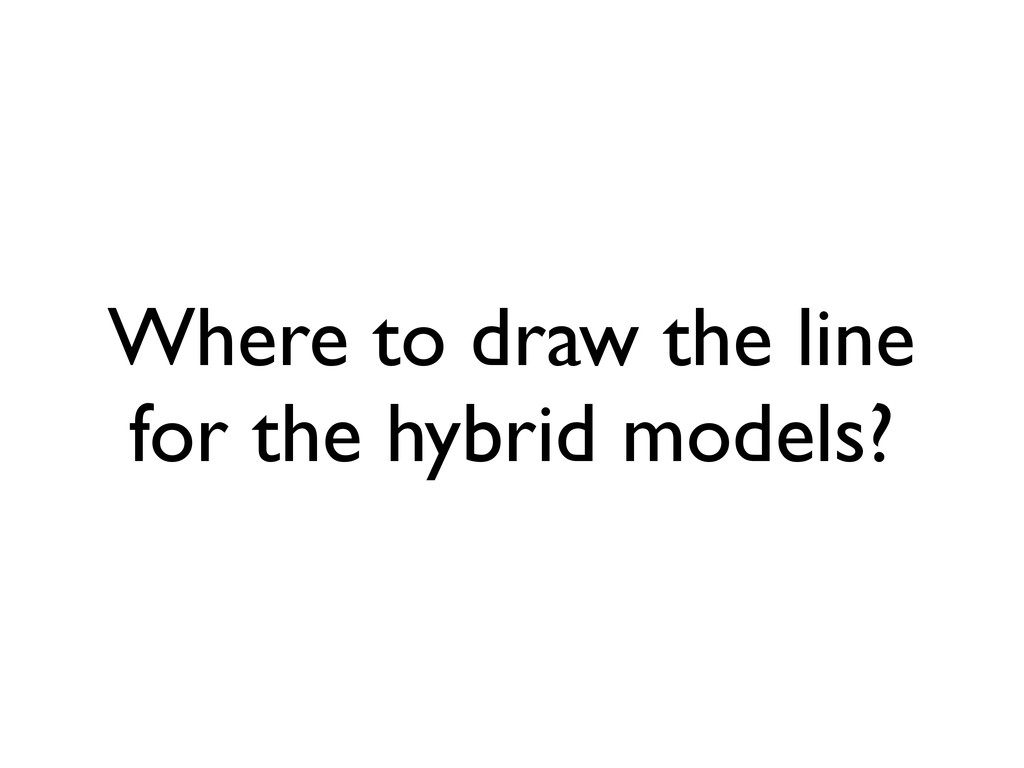 Where to draw the line for the hybrid models?