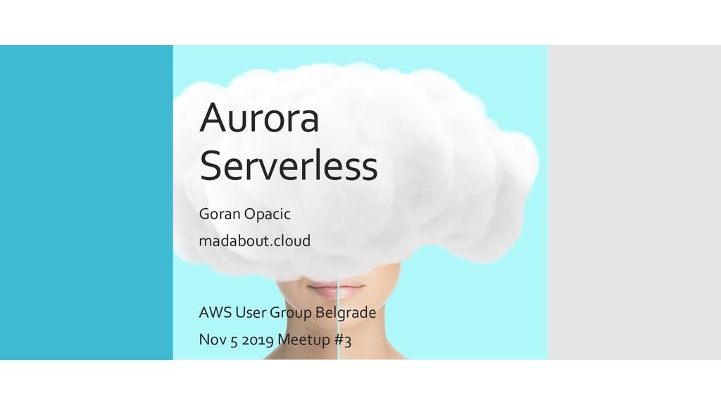 Aurora Serverless Goran Opacic madabout.cloud A...