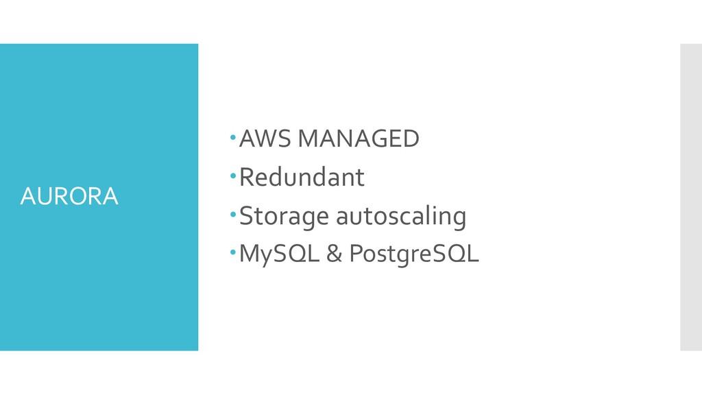 AURORA –AWS MANAGED –Redundant –Storage autosca...