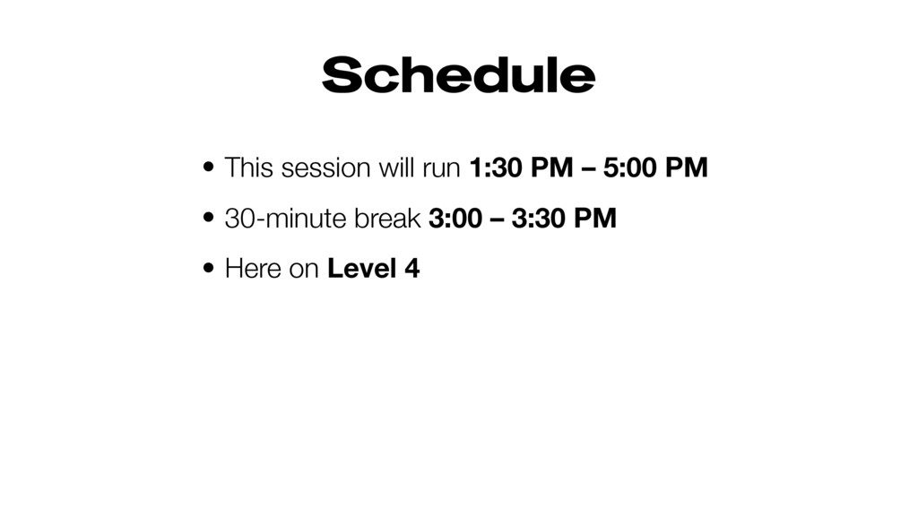 Schedule • This session will run 1:30 PM – 5:00...