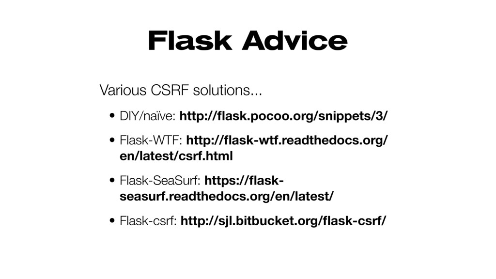 Flask Advice Various CSRF solutions... • DIY/na...
