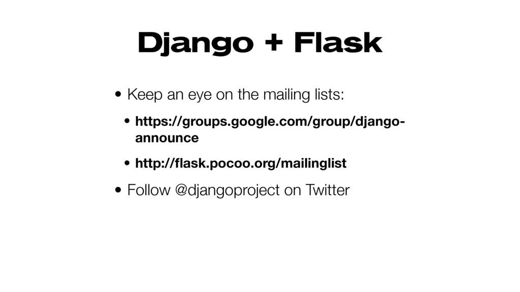 Django + Flask • Keep an eye on the mailing lis...